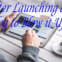 Do After Launching a New Blog to Blow it Up