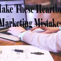 Don't Make These Heart Breaking Marketing Mistakes