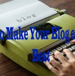 Tips to make Your Blog ever the Best