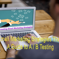 Creating Email Marketing Strategies That Convert: A Guide to A / B Testing