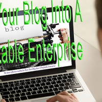 Turn Your Blog Into A Profitable Enterprise