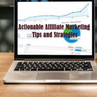 Actionable Affiliate Marketing Tips and Strategies