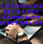 Actionable Quality Content Writing Tips