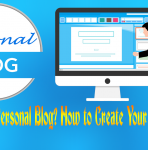What is a Personal Blog? How to Create Your First Blog?